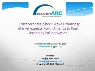 Extracorporeal Shock Wave Lithotripsy Market boosted by technical advances in ESWL procedure | IndustryARC