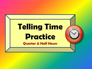 Telling Time Practice Quarter  Half Hours