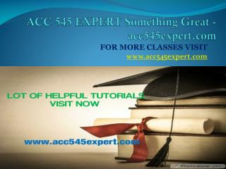 ACC 545 EXPERT Something Great -acc545expert.com