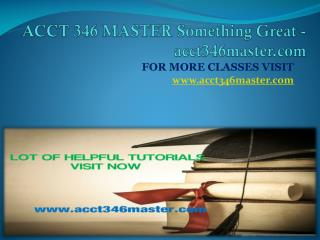 ACCT 346 MASTER Something Great -acct346master.com