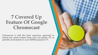 Call 1-855-293-0942 Download Google Chromecast App and enjoy its hidden features