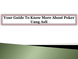 Your Guide To Know More About Poker Uang Asli