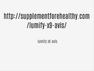 http://supplementforehealthy.com/lumify-x9-avis/