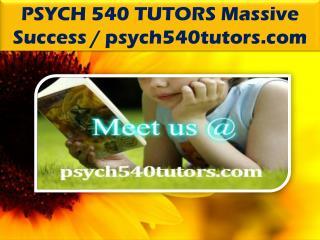PSYCH 540 TUTORS Massive Success / psych540tutors.com