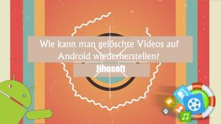 Wie kann man gelöschte Videos auf Android wiederherstellen?