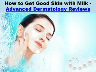 How to Get Good Skin with Milk - Advanced Dermatology Reviews