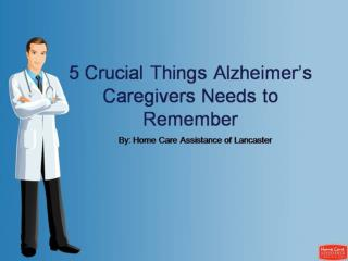 5 Crucial Things Alzheimer's Caregivers Needs to Remember