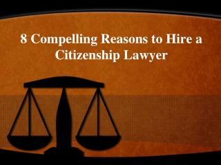 8 compelling reasons to hire a citizenship lawyer