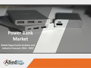 Power Bank Market, Size, Share, Trend & Industry Forecast 2022