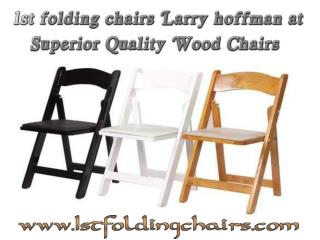 1st folding chairs Larry hoffman at Superior Quality Wood Chairs
