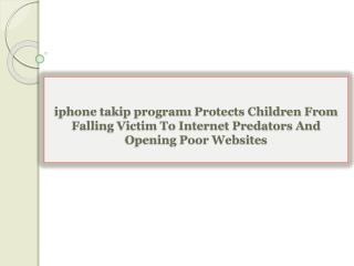 iphone takip programı Protects Children From Falling Victim To Internet Predators And Opening Poor Websites