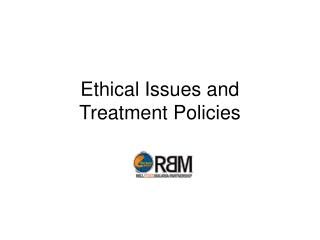 Ethical Issues and  Treatment Policies
