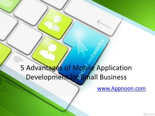 5 Advantages of Mobile Application Development for Small Business