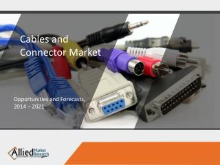 How the Cables and Connectors Market is growing and what will be the impacting factors in the growth?