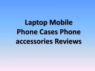 Laptop mobile phone cases phone accessories reviews
