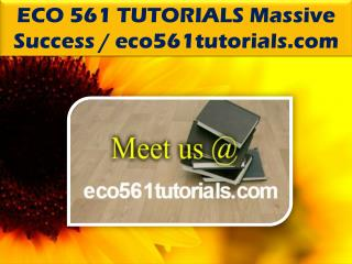 ECO 561 TUTORIALS Massive Success @ eco561tutorials.com