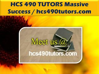 HCS 490 TUTORS Massive Success @ hcs490tutors.com