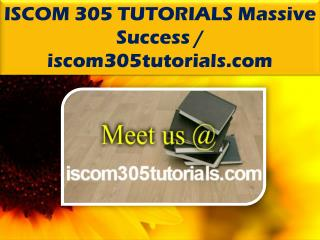 ISCOM 305 TUTORIALS Massive Success @ iscom305tutorials.com