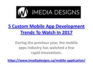 5 Custom Mobile App Development Trends To Watch In 2017 - iMedia Design