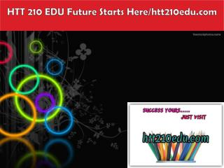 HTT 210 EDU Future Starts Here/htt210edu.com