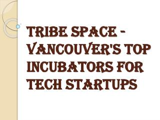 Top Incubators for Tech Startups In Vancouver