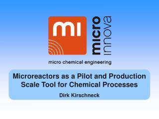 Microreactors as a Pilot and Production Scale Tool for Chemical Processes Dirk Kirschneck