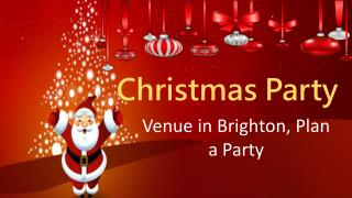 Christmas Party Venue in Brighton, Plan a Party​