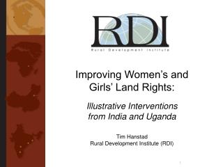 Improving Women s and  Girls  Land Rights:  Illustrative Interventions  from India and Uganda  Tim Hanstad Rural Develop