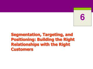 Segmentation, Targeting, and Positioning: Building the Right Relationships with the Right Customers