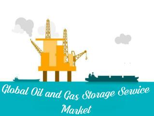 Global Oil and Gas Storage Service Market