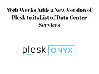Web Werks Adds a New Version of Plesk to its List of Data Center Services