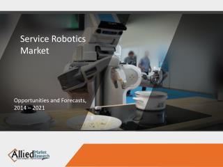 Global Service Robotics Market - Statistics and Facts