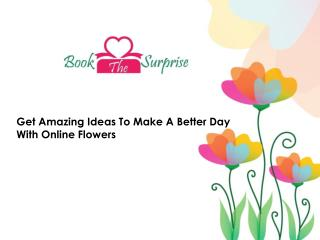 http://www.bookthesurprise.com/news/To-Make-A-Better-Day-With-Online-Flowers/