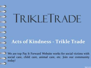 Acts of Kindness - Trikle Trade