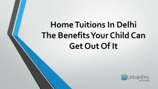 Home Tuitions In Delhi The Benefits Your Child Can Get Out Of It
