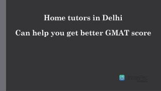 Home tutors in Delhi Can help you get better GMAT score