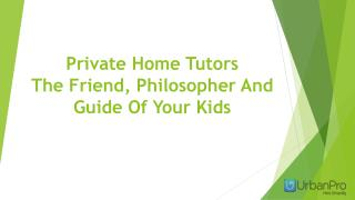 Private Home Tutors The Friend, Philosopher And Guide Of Your Kids