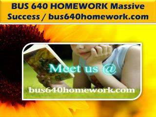 BUS 640 HOMEWORK Massive Success / bus640homework.com