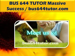 BUS 644 TUTOR Massive Success / bus644tutor.com