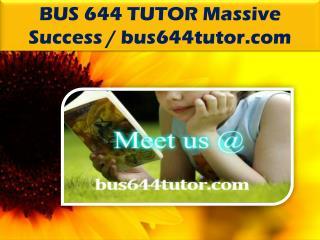 BUS 644 TUTOR Massive Success / bus644tutor.com