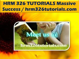 HRM 326 TUTORIALS Massive Success / hrm326tutorials.com