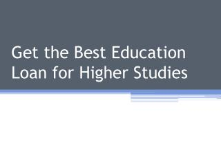 Get The Best Education Loan For Higher Studies