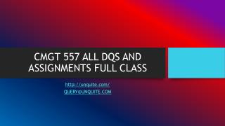 CMGT 557 ALL DQS AND ASSIGNMENTS FULL CLASS