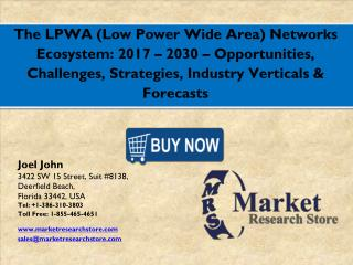 2017 Forecast - LPWA (Low Power Wide Area) Networks Ecosystem Global Market, Industry Opportunities and Strategies to 20
