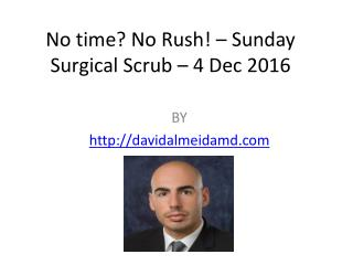 No time? No Rush! – Sunday Surgical Scrub – 4 Dec 2016