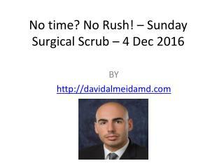 No time? No Rush! – Sunday Surgical Scrub – 4 Dec 2016
