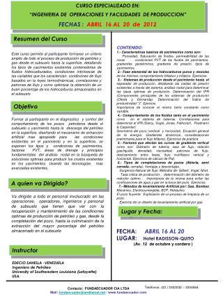 CURSO ESPECIALIZADO EN:  INGENIERIA DE  OPERACIONES Y FACILIDADES  DE PRODUCCION  FECHAS :  ABRIL  16 AL  20  de  2012