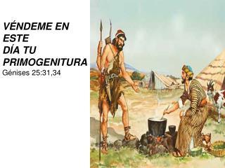 V NDEME EN ESTE  D A TU PRIMOGENITURA G nises 25:31,34