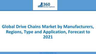 Global Drive Chains Market by Manufacturers, Regions, Type and Application, Forecast to 2021