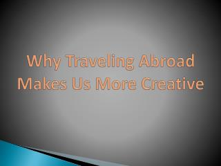 Why Traveling Abroad Makes Us More Creative